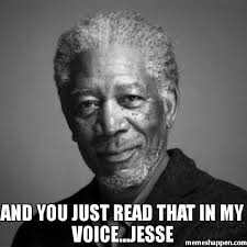 Jesse Meme - and you just read that in my voice jesse meme morgan freeman