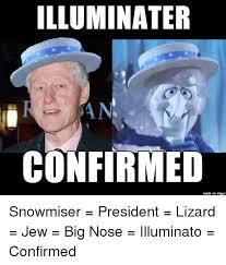 Big Nose Meme - illuminater an confirmed made on imgur snowmiser president