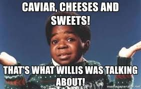 Gary Coleman Meme - caviar cheeses and sweets that s what willis was talking about