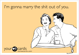 wedding quotes ecards wedding engagement ecard i m gonna the out of