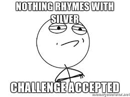 Challenge Accepted Meme Generator - nothing rhymes with silver challenge accepted challenge accepted