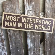 Make Your Own Most Interesting Man In The World Meme - man cave signs personalized man cave signs weathered signs