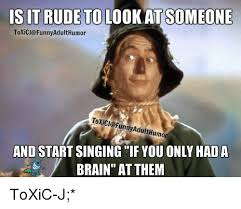 Adult Humor Memes - isit rude to look at someone toxicjg funnyadulthumor toxic j funny