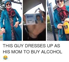 Meme Alcoholic Guy - 000 joan elion md 2020 this guy dresses up as his mom to buy alcohol