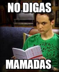 Sheldon Meme - no digas sheldon meme on memegen