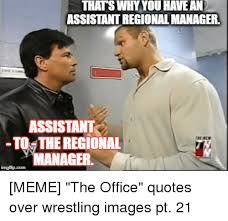 Office Manager Meme - thats whyyou have an assistant regional manager assistant tothe