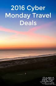 2016 cyber monday travel deals family travel magazine