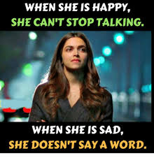 Talking In Memes - when she is happy she can t stop talking when she is sad she doesn t