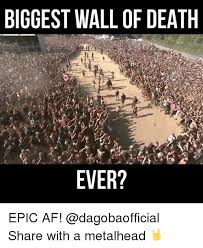 Memes About Death - 25 best memes about wall of death wall of death memes