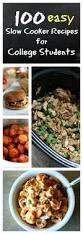 100 slow cooker recipes for college students slow cooker recipes