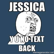 jessica y u no memes jessica y u no text back y u no work meme