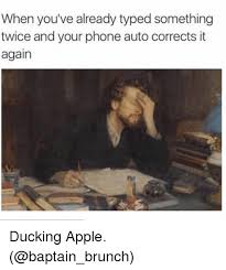 Typed Memes - when you ve already typed something twice and your phone auto