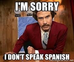 Spanish Meme Generator - i m sorry i don t speak spanish ron burgandy the meme generator