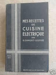 livre de cuisine ancien livre de cuisine ancien 1939 mes recettes de cuisine electrique