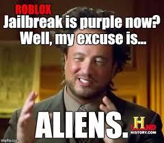 Jailbreak Meme - ancient aliens meme imgflip