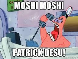 Moshi Moshi Meme - moshi moshi patrick desu this is patrick meme generator