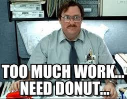 Funny Donut Meme - need donuts milton meme on memegen