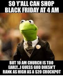 black friday at t so y all can shop black friday at 4 am but 10 am church istoo