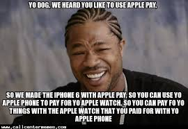 Yo Dog Meme - apple pay call center memes