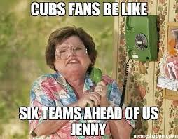 Cubs Fan Meme - cubs fans be like six teams ahead of us jenny meme custom 22578