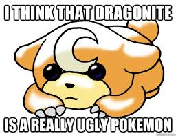 Dragonite Meme - i think that dragonite is a really ugly pokemon confession