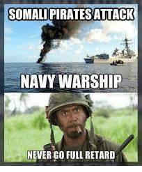 Meme Retard - somalipiratesattack navy warship never go full retard meme on
