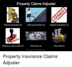 Claims Adjuster Meme - 25 best memes about property insurance property insurance memes