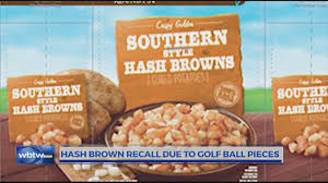 recall alert hash browns may have pieces of golf balls wbtw com