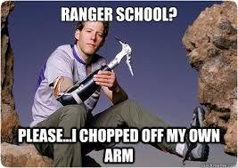 Ranger School Meme - ranger school please i chopped off my own arm danshultz