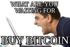 Bitcoin Meme - what are you waiting for buy bitcoin meme on memegen