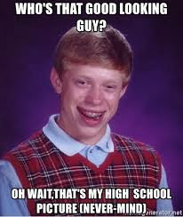 Good Looking Guy Meme - who s that good looking guy oh wait that s my high school picture