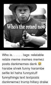 Meme Retard - who s the retard now who is tags relatable relate meme memes memez