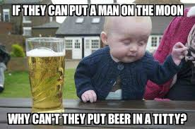 Man Baby Meme - drunk baby if they can put a man on the moon why can t they put