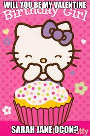 Hello Kitty Meme - will you be my valentine sarah jane ocon birthday girl hello