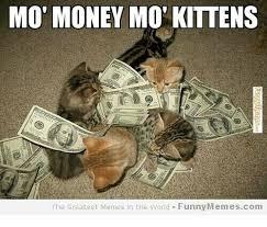 Mo Money Meme - mo money mot kittens the greatest memes in the world funny memescom