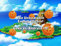 goku vs android 19 the unbeatable enemy within goku vs android 19