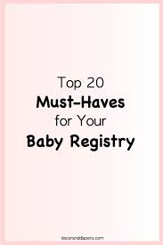 baby registy top 20 must haves for your baby registry decor diapers