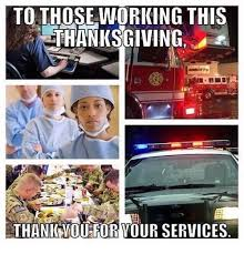 to those who are working these thanksgiving day thank you for the