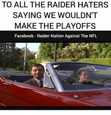 Raider Hater Memes - to all the raider haters saying we wouldn t make the playoffs