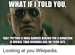 Wikipedia Donation Meme - what told you that puttingahugebanner asking for a donation is worse