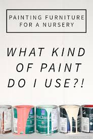 what of paint do you use to paint oak cabinets painting furniture for a baby nursery is it safe to paint a