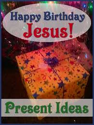 a real birthday present for jesus gift idea