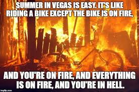 Heat Memes - 11 funny memes you ll only get if you re from nevada