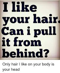Scotty Vanity I Like Your Hair 25 Best Memes About I Like Your Hair I Like Your Hair Memes