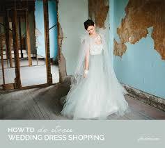 wedding dress shopping 8 tips to de stress wedding dress shopping