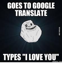I Have A Crush On You Meme - goes to google translate typesi love you memeful com google