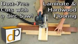 Best Tool For Cutting Laminate Flooring How To Cut Laminate Flooring Dust Free With A Circular Saw Youtube