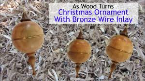 woodturning a christmas ornament with bronze wire inlay youtube