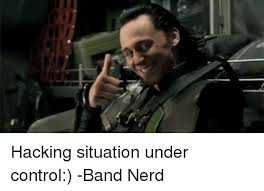 Band Geek Meme - hacking situation under control band nerd nerd meme on me me