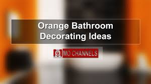 Pictures For Bathroom Decorating Ideas by Orange Bathroom Decorating Ideas Youtube